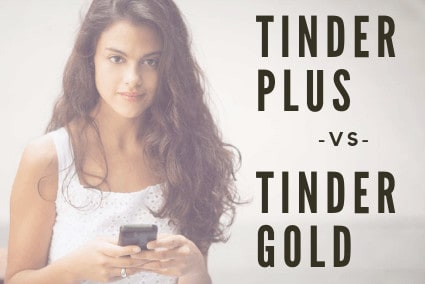 Tinder Plus Vs Tinder Gold What Are The Differences 2020