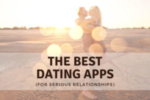 Best Dating Apps For Serious Relationships