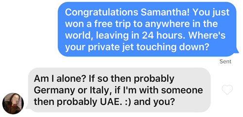 Tinder message to send about a trip to anywhere in the world.
